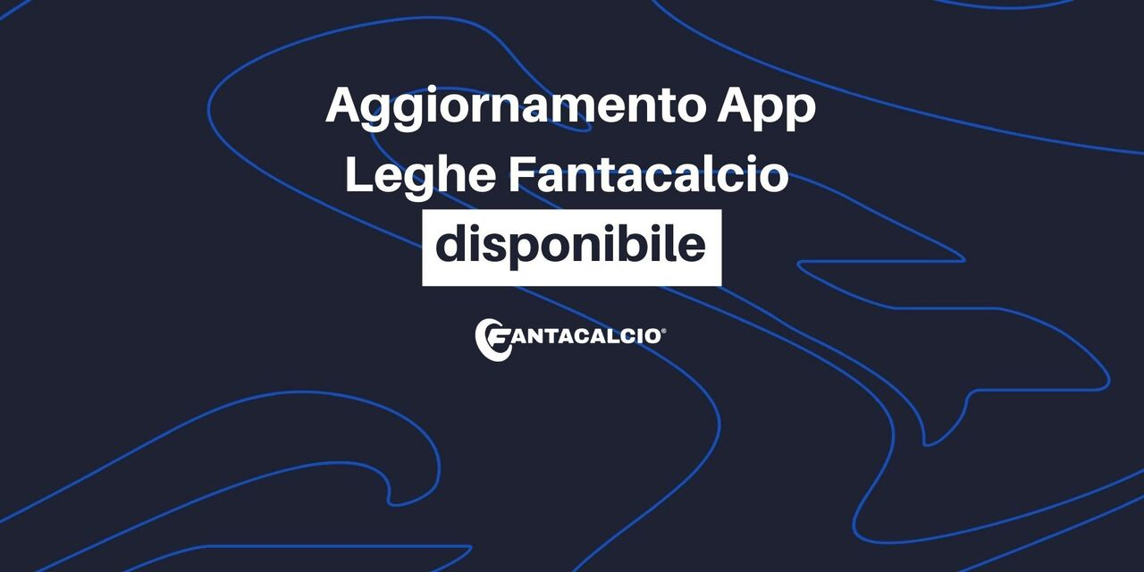 App Leghe Fantacalcio®: manutenzione terminata. Aggiornamento disponibile