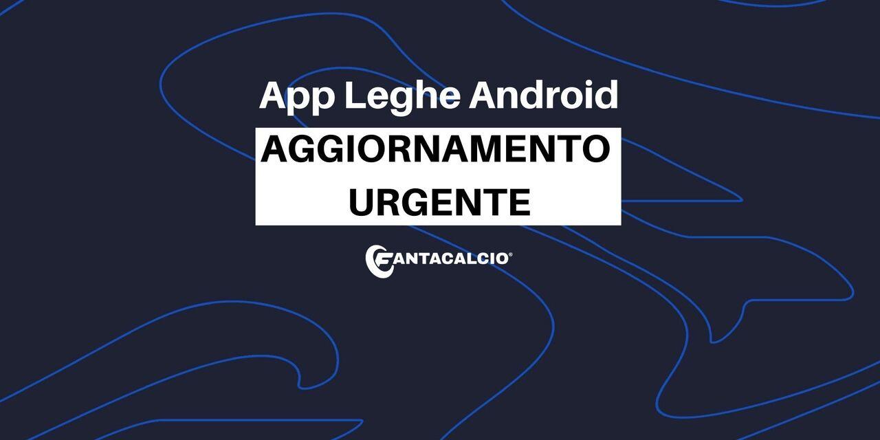 App Leghe Fantacalcio® su Android: aggiornamento necessario e urgente. La procedura