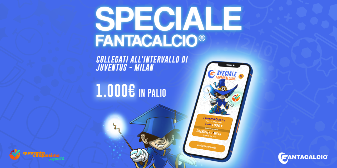 Juve-Milan: quiz Speciale Fantacalcio® di 45° minuto! Oggi in palio 1000 euro