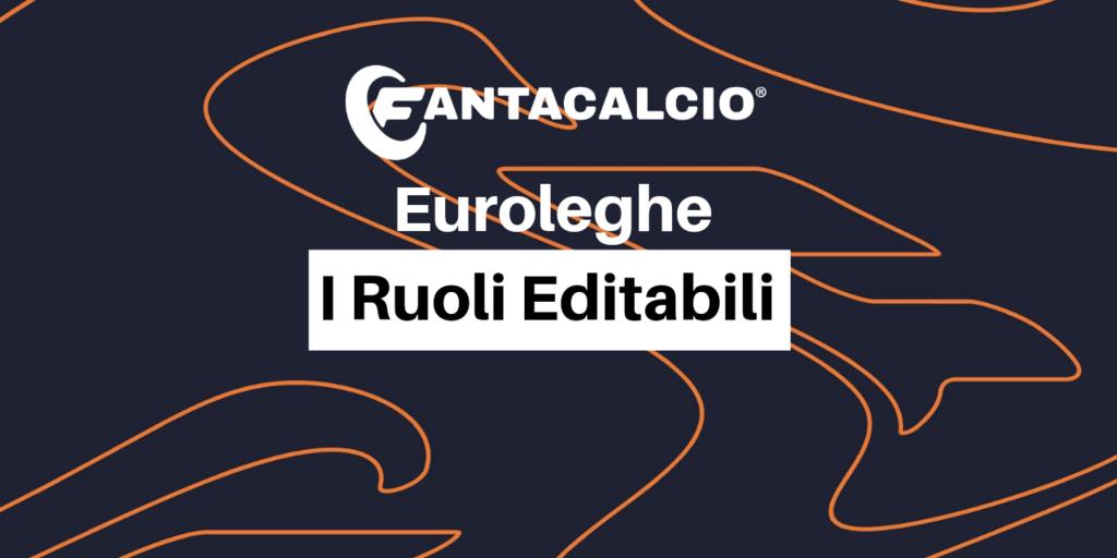 Euroleghe Fantacalcio: la lista dei ruoli editabili (Fantacalcio.it)